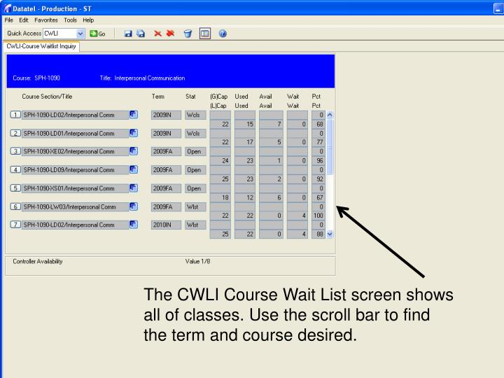 The CWLI Course Wait List screen shows all of classes. Use the scroll bar to find the term and course desired.