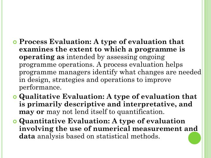 Process Evaluation: A type of evaluation that examines the extent to which a programme is operating as