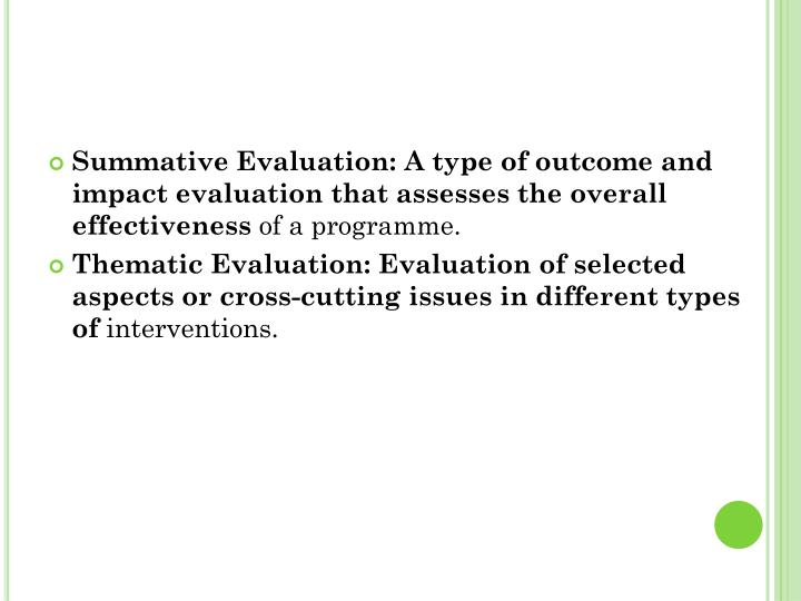 Summative Evaluation: A type of outcome and impact evaluation that assesses the overall effectiveness