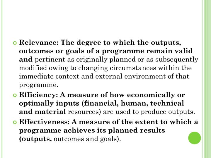 Relevance: The degree to which the outputs, outcomes or goals of a programme remain valid and