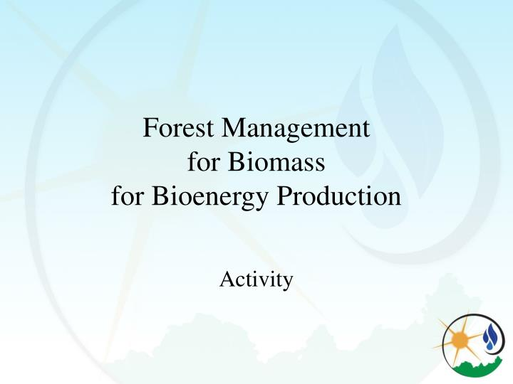 forest management for biomass for bioenergy production n.