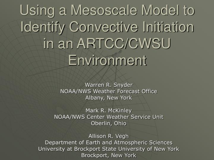 Using a mesoscale model to identify convective initiation in an artcc cwsu environment