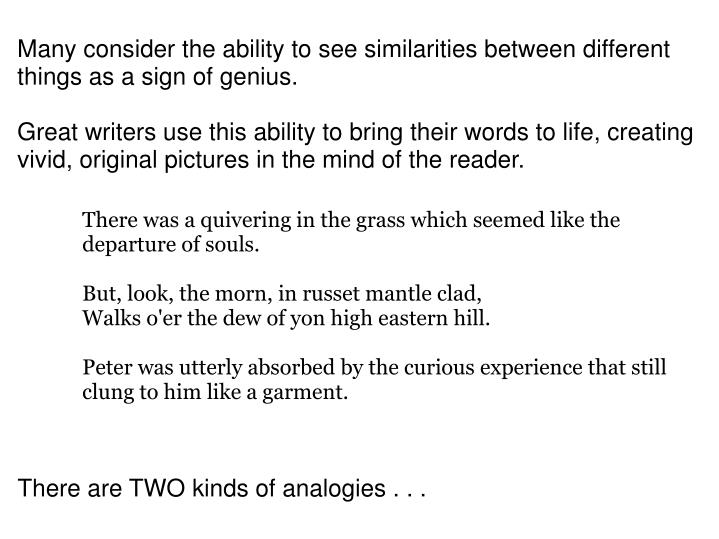 Many consider the ability to see similarities between different things as a sign of genius.