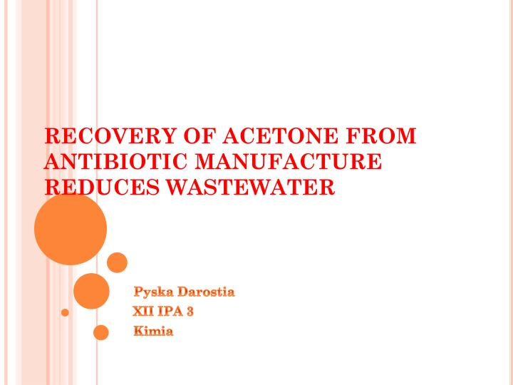 Recovery of acetone from antibiotic manufacture reduces wastewater