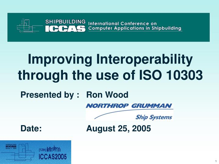 improving interoperability through the use of iso 10303 n.