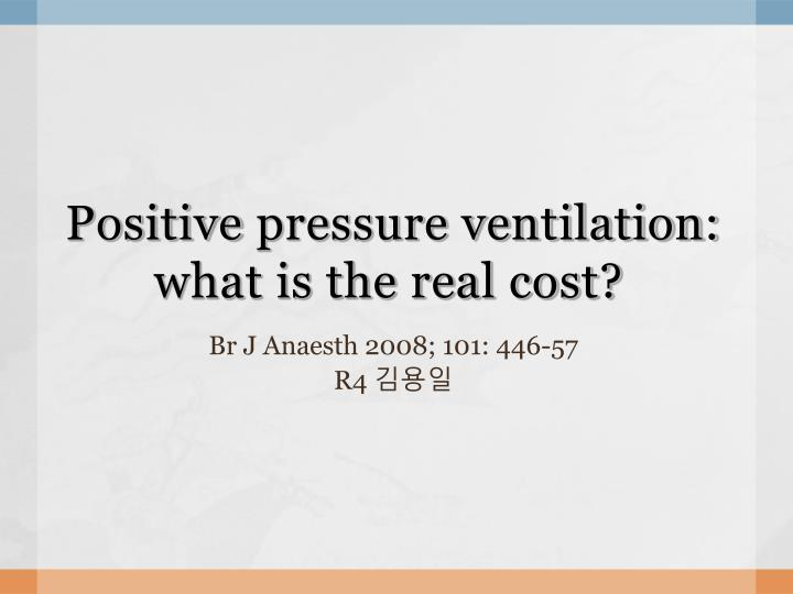 positive pressure ventilation what is the real cost n.