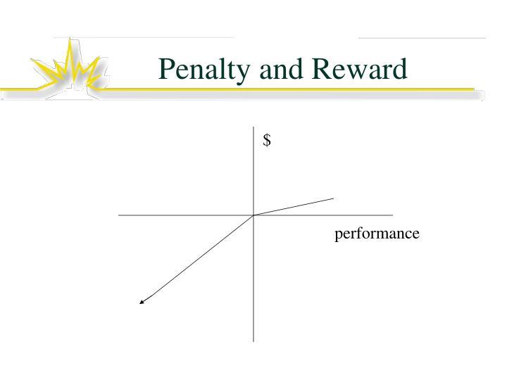 Penalty and Reward