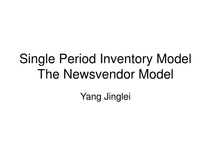 single period inventory model the newsvendor model n.