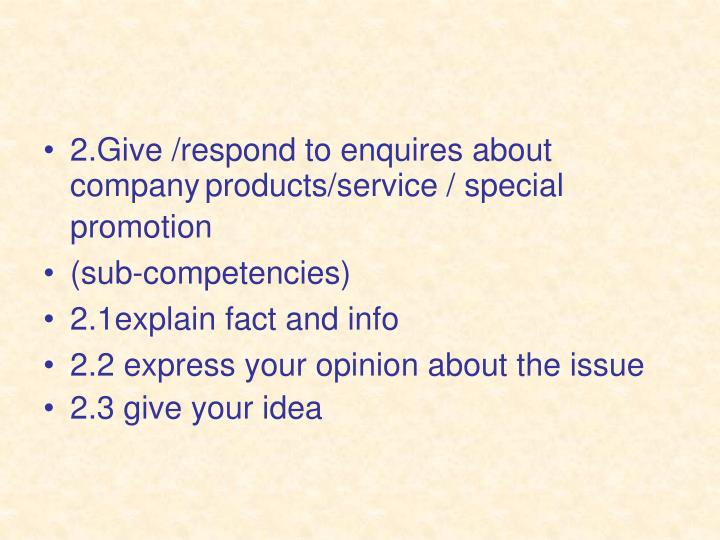 2.Give /respond to enquires about company