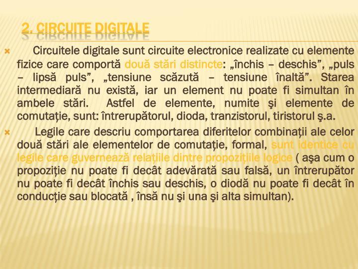 Circuitele digitale sunt circuite electronice realizate cu elemente fizice care comportă