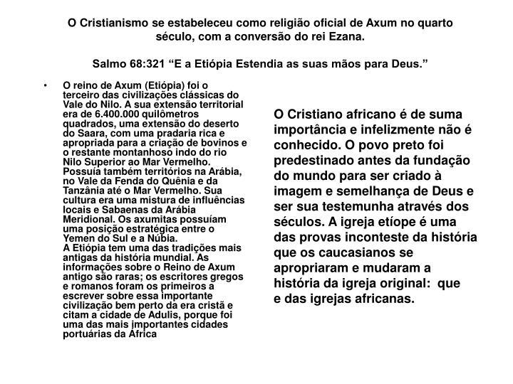 O Cristianismo se estabeleceu como religião oficial de Axum no quarto século, com a conversão do rei Ezana.