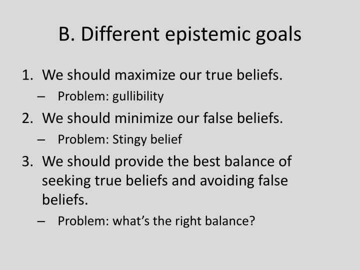 B. Different epistemic goals