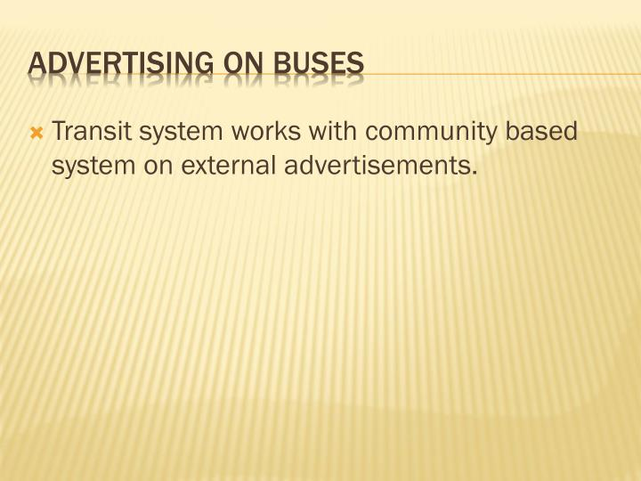 Transit system works with community based system on external advertisements.