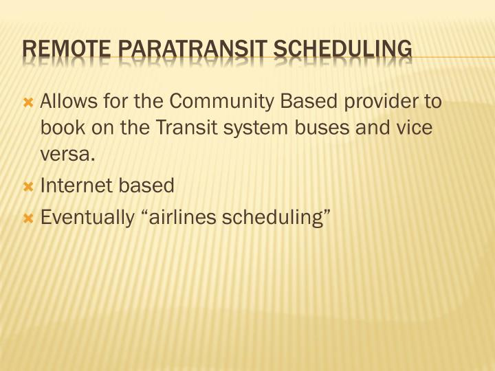Allows for the Community Based provider to book on the Transit system buses and vice versa.