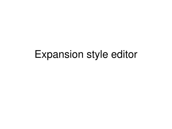 expansion style editor n.