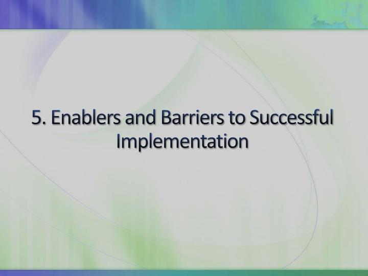 5. Enablers and Barriers to Successful Implementation