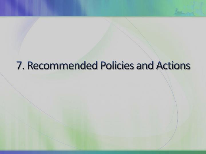 7. Recommended Policies and Actions