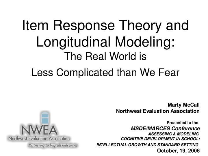 Item response theory and longitudinal modeling the real world is less complicated than we fear
