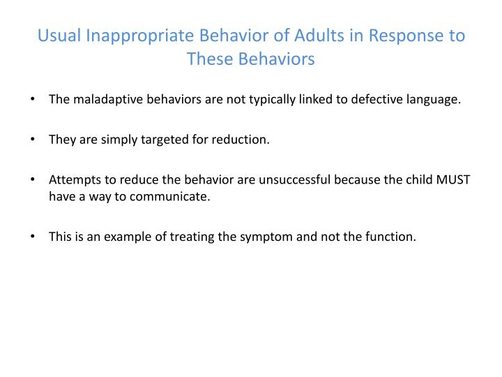 what is maladaptive behavior Unfortunately, many of the maladaptive coping strategies are highly effective in reducing symptoms (ironically, this is hardly a safe behavior.