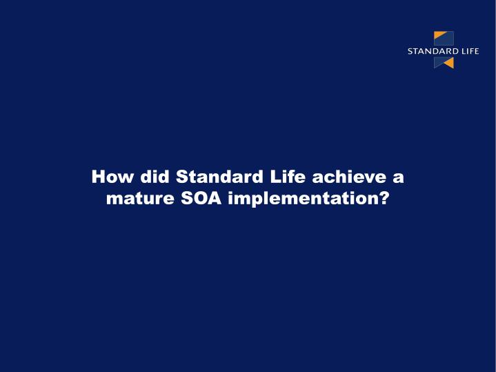 How did Standard Life achieve a mature SOA implementation?