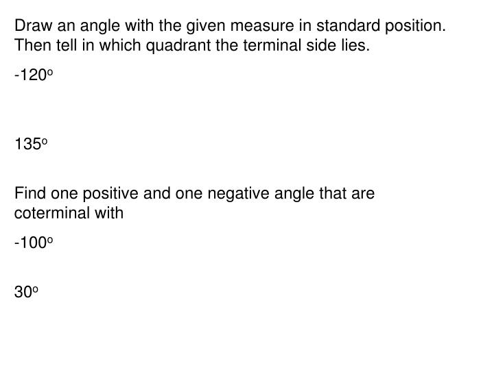 Draw an angle with the given measure in standard position. Then tell in which quadrant the terminal ...