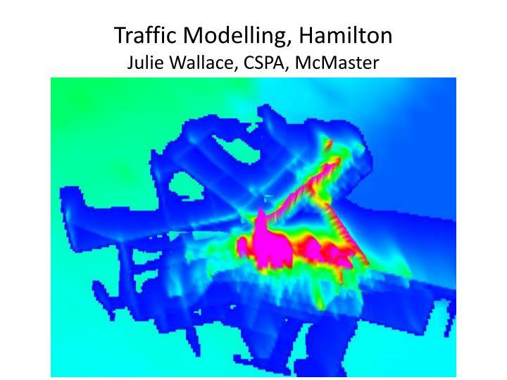 Traffic modelling hamilton julie wallace cspa mcmaster