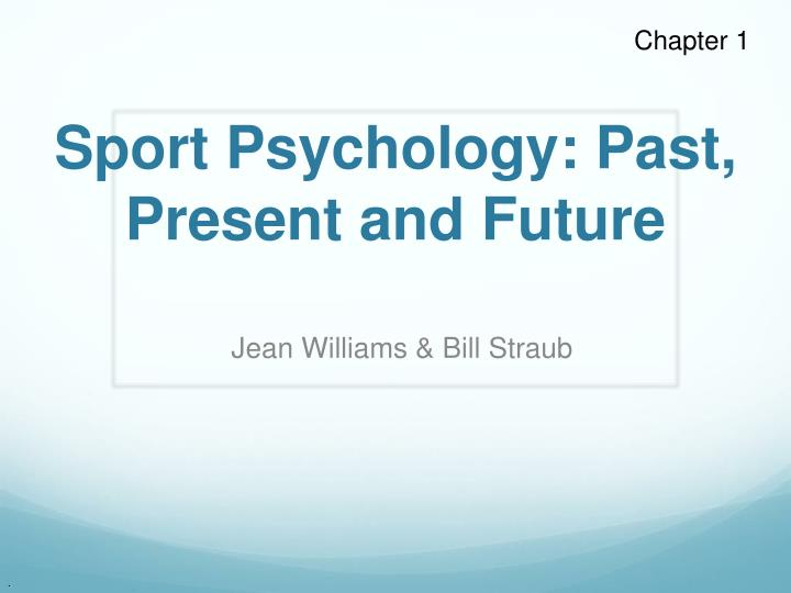 sport psychology past present and future n.