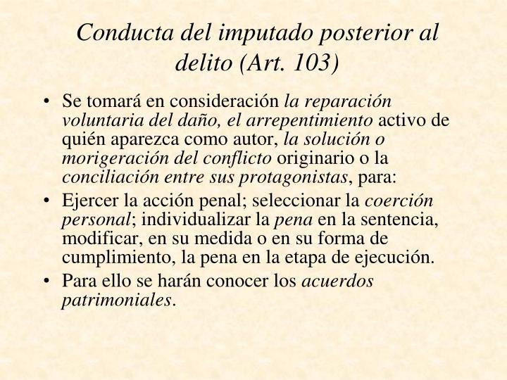 Conducta del imputado posterior al delito (Art. 103)
