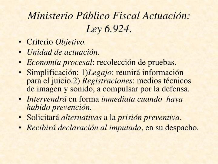 Ministerio Público Fiscal Actuación: Ley 6.924