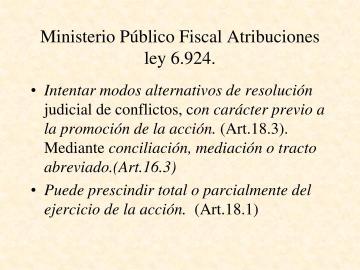 Ministerio Público Fiscal Atribuciones ley 6.924.