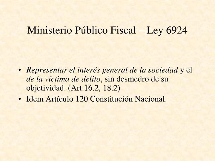 Ministerio Público Fiscal – Ley 6924