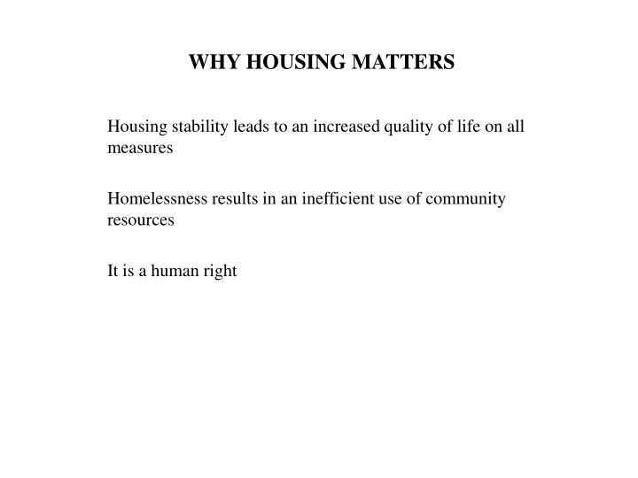 WHY HOUSING MATTERS
