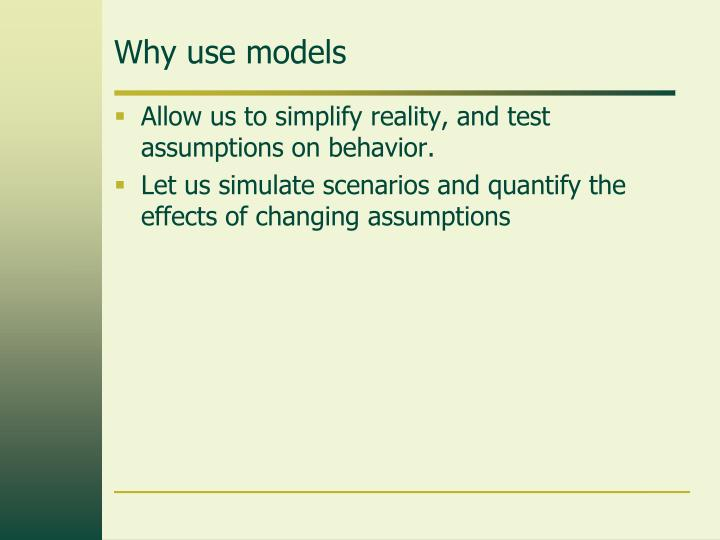 Why use models