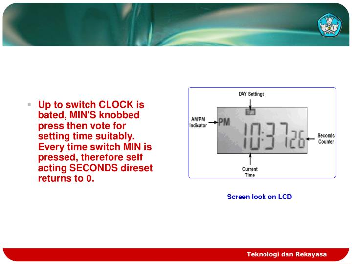 Up to switch CLOCK is bated, MIN'S knobbed press then vote for setting time suitably. Every time switch MIN is pressed, therefore self acting SECONDS direset returns to 0.