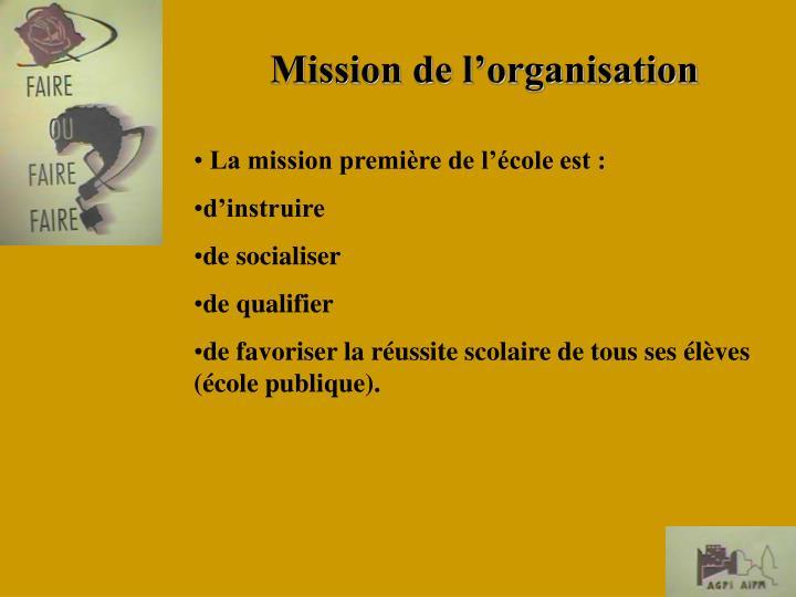 La mission première de l'école est :