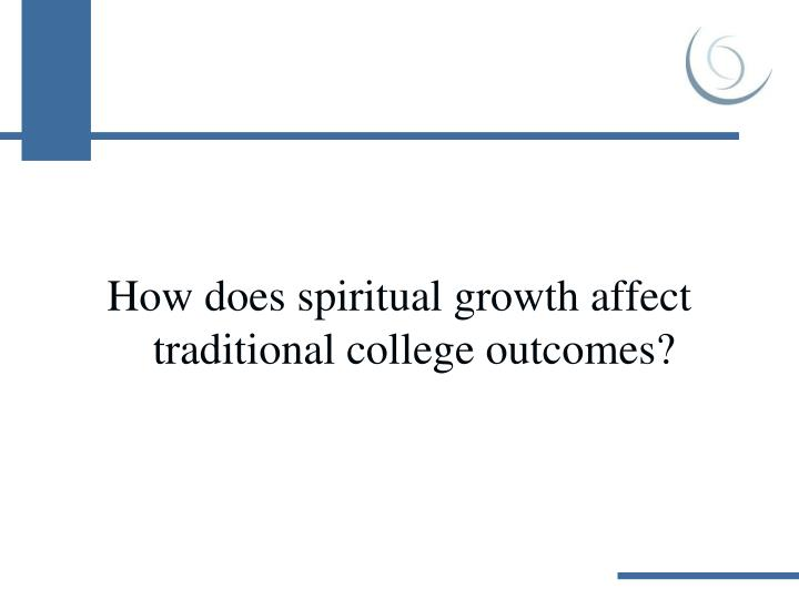 How does spiritual growth affect traditional college outcomes?