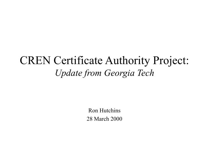 Cren certificate authority project update from georgia tech
