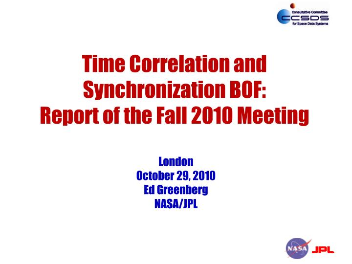 time correlation and synchronization bof report of the fall 2010 meeting n.