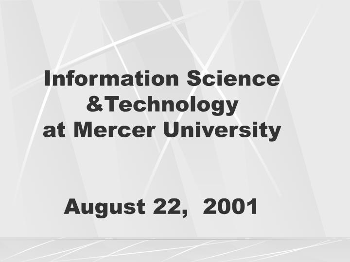 information science technology at mercer university august 22 2001 n.