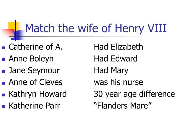 Match the wife of Henry VIII