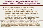 study of etiology harm risk factors mechanism of disease design features