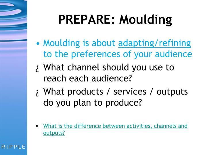 PREPARE: Moulding