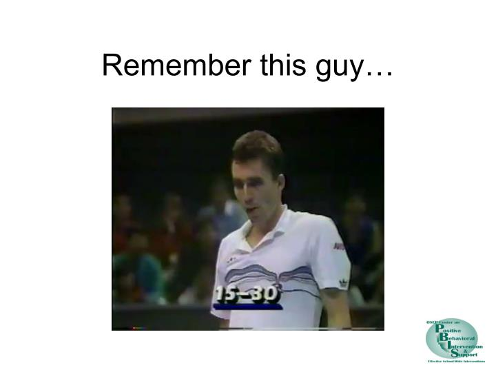 Remember this guy…