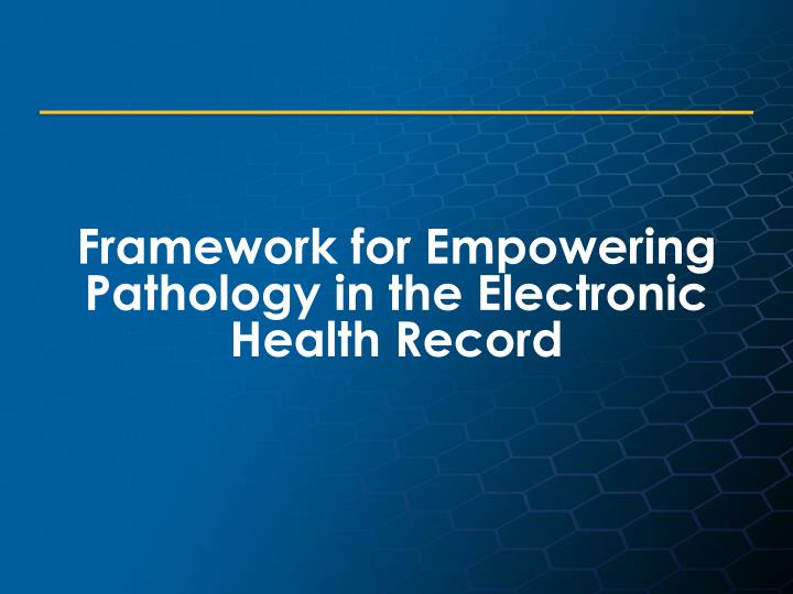 Framework for Empowering Pathology in the Electronic Health Record
