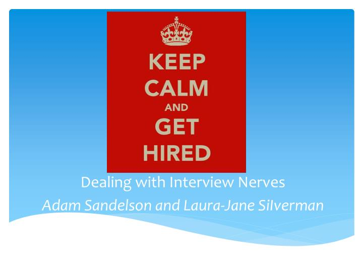 dealing with interview nerves adam sandelson and laura jane siiverman n.