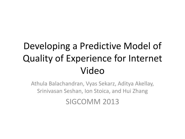 developing a predictive model of quality of experience for internet video n.