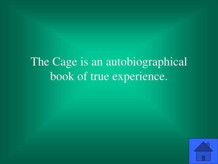 The Cage is an autobiographical book of true experience.