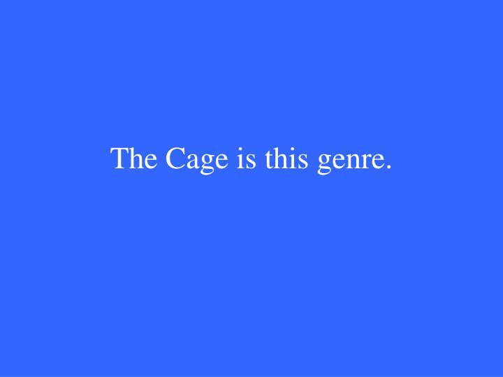 The Cage is this genre.