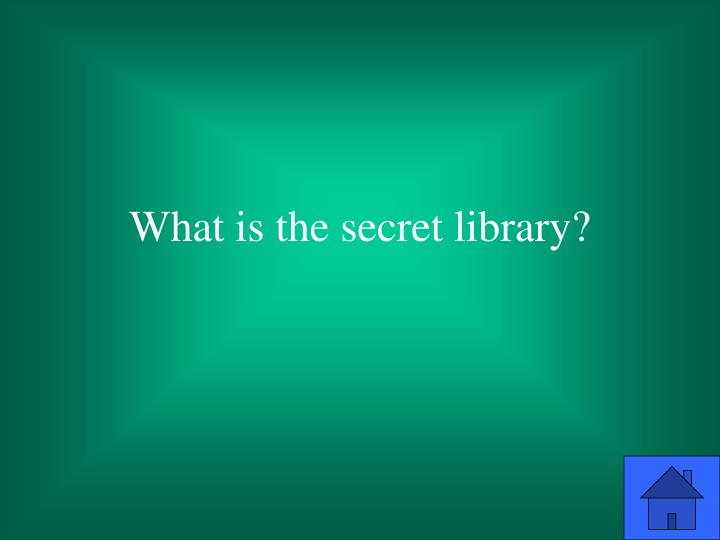 What is the secret library?