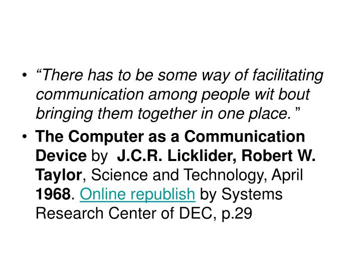 """""""There has to be some way of facilitating communication among people wit bout bringing them together in one place."""